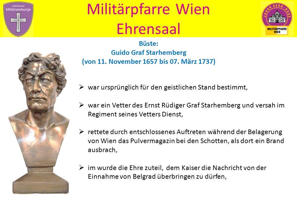 Militärpfarre Wien Ehrensaal Büste: Guido Graf Starhemberg (von 11. November 1657 bis 07. März 1737)  war ursprünglich für den geistlichen Stand best