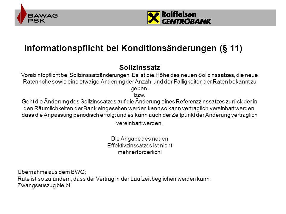 Informationspflicht bei Konditionsänderungen (§ 11) Sollzinssatz Vorabinfopflicht bei Sollzinssatzänderungen.