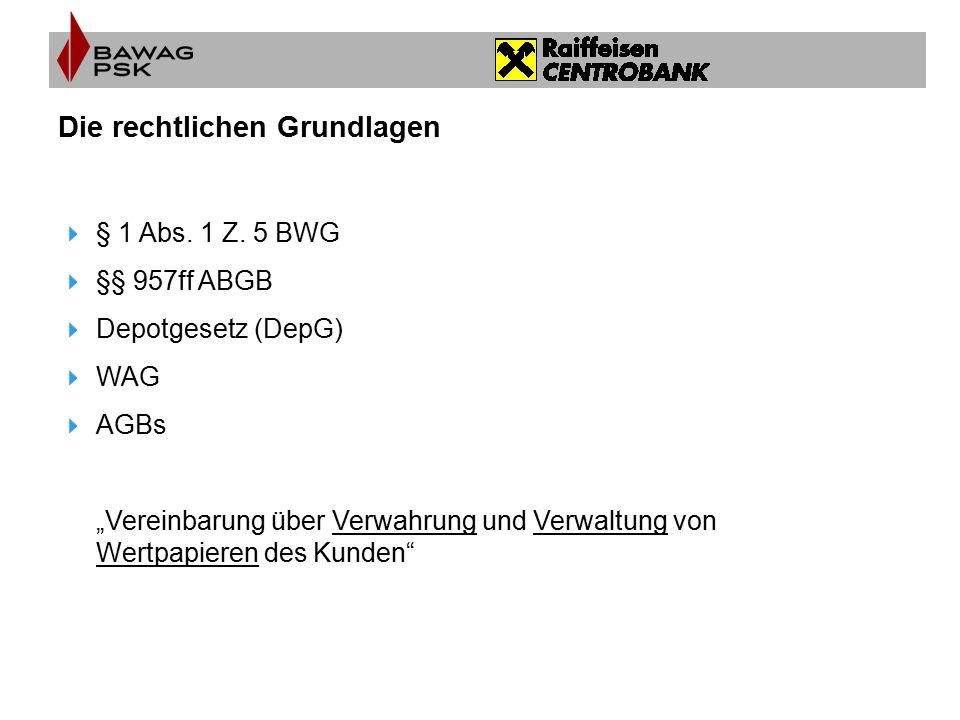 """Die rechtlichen Grundlagen  § 1 Abs. 1 Z. 5 BWG  §§ 957ff ABGB  Depotgesetz (DepG)  WAG  AGBs """"Vereinbarung über Verwahrung und Verwaltung von We"""