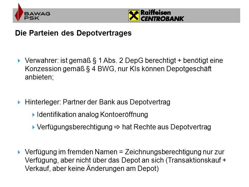 Die Parteien des Depotvertrages  Verwahrer: ist gemäß § 1 Abs. 2 DepG berechtigt + benötigt eine Konzession gemäß § 4 BWG, nur KIs können Depotgeschä