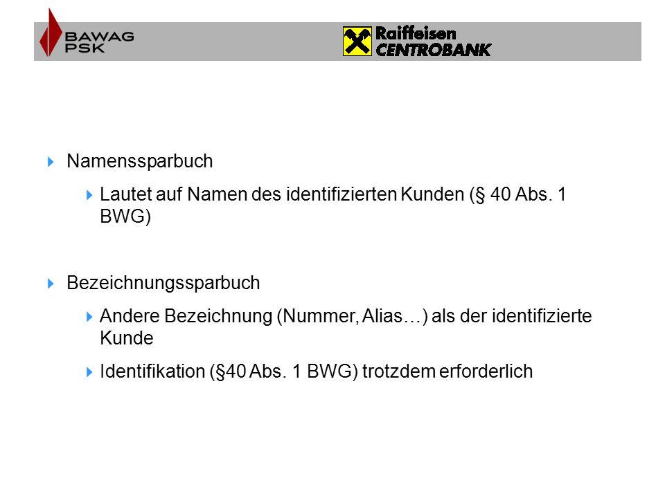  Kleinbetragssparbuch < € 15.000  Identifikation des Kunden  Verfügungsvorbehalt (Losungswort)  § 32 (4) BWG: Auszahlung gegen Vorlage der Sparurkunde und Nennung des Losungswortes  Großbetragssparbuch  Verfügungsvorbehalt nicht zwingend