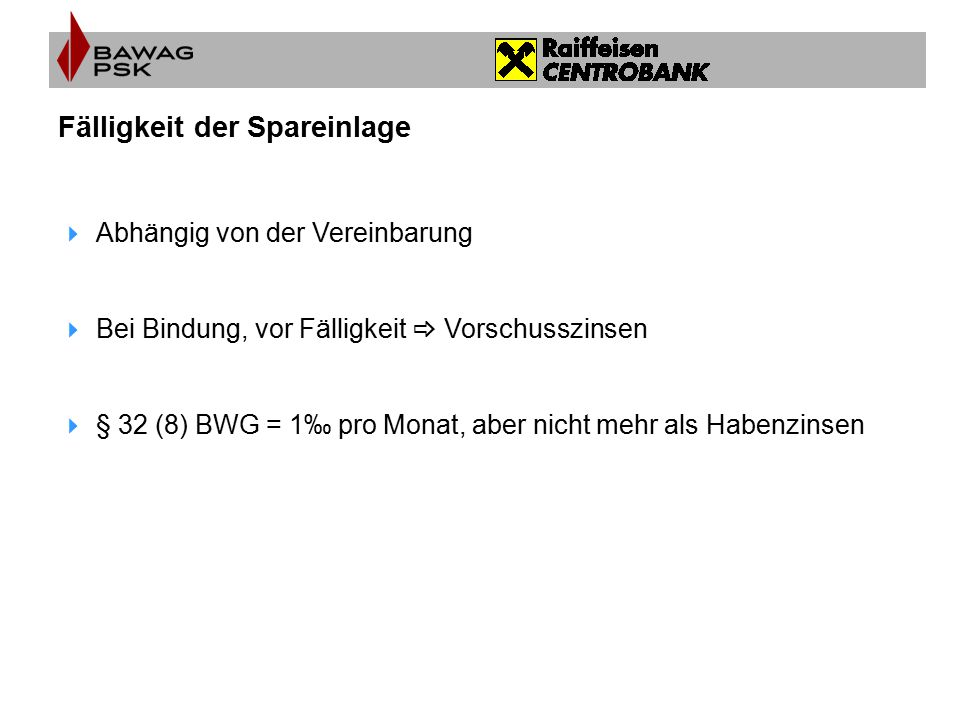 Fälligkeit der Spareinlage  Abhängig von der Vereinbarung  Bei Bindung, vor Fälligkeit  Vorschusszinsen  § 32 (8) BWG = 1‰ pro Monat, aber nicht m