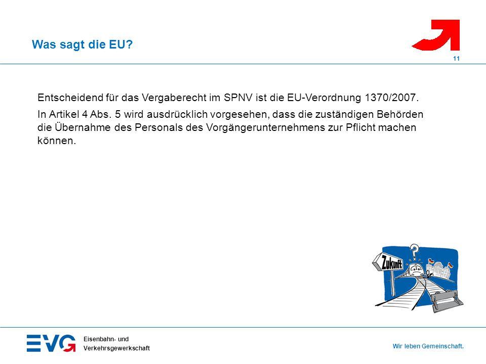 Was sagt die EU? Eisenbahn- und Verkehrsgewerkschaft Wir leben Gemeinschaft. 11 Entscheidend für das Vergaberecht im SPNV ist die EU-Verordnung 1370/2