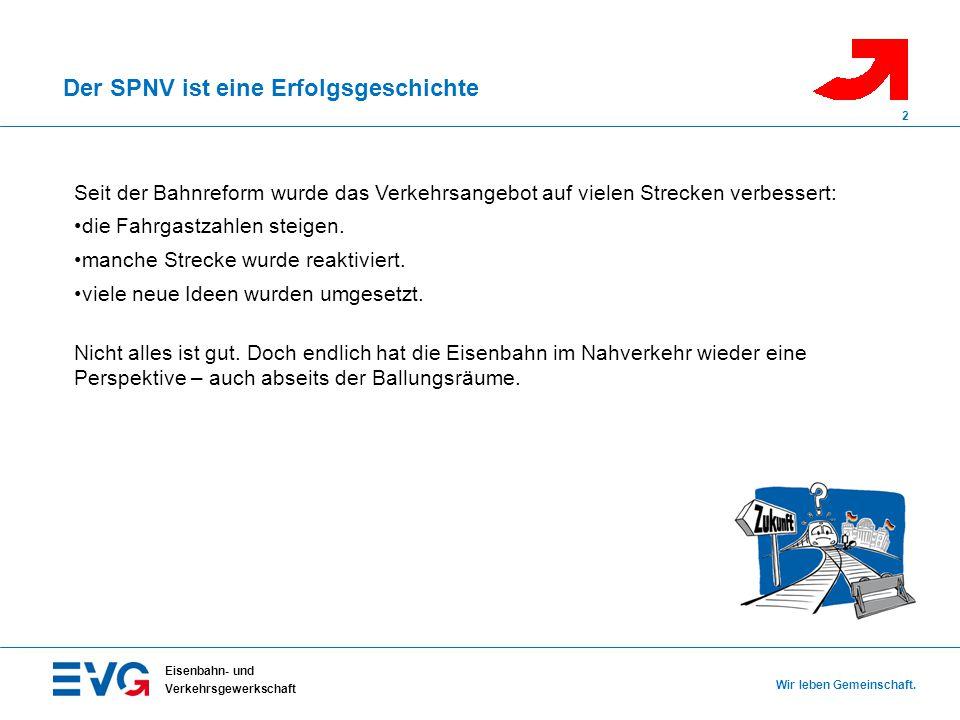 Der SPNV ist eine Erfolgsgeschichte Eisenbahn- und Verkehrsgewerkschaft Wir leben Gemeinschaft. 2 Seit der Bahnreform wurde das Verkehrsangebot auf vi