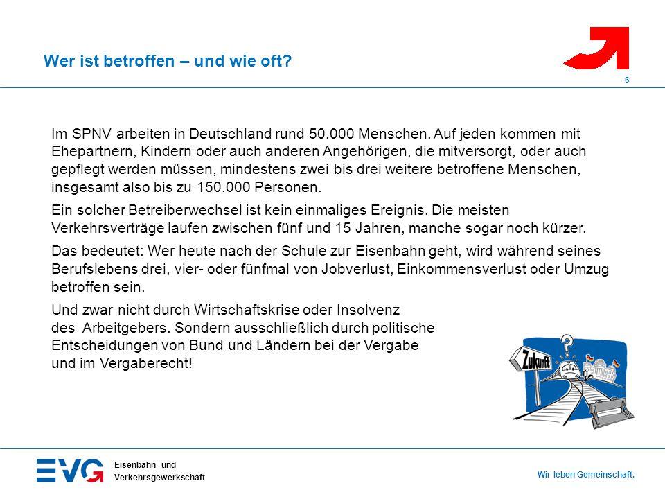 Wer ist betroffen – und wie oft? Eisenbahn- und Verkehrsgewerkschaft Wir leben Gemeinschaft. 6 Im SPNV arbeiten in Deutschland rund 50.000 Menschen. A