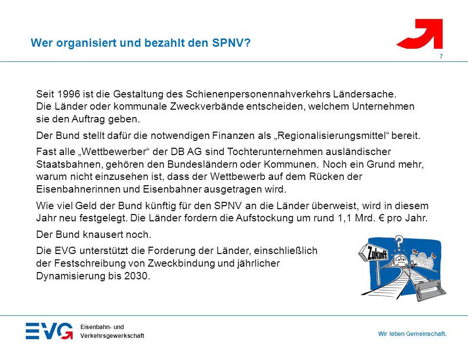 Wer organisiert und bezahlt den SPNV? Eisenbahn- und Verkehrsgewerkschaft Wir leben Gemeinschaft. 7 Seit 1996 ist die Gestaltung des Schienenpersonenn