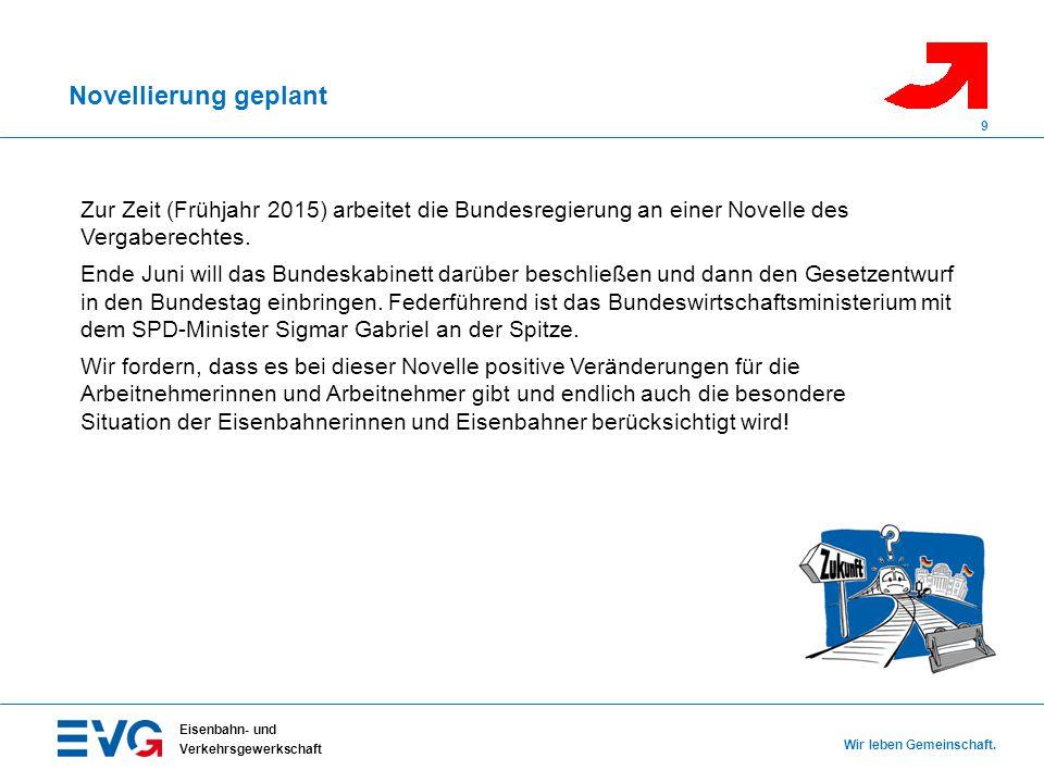 Novellierung geplant Eisenbahn- und Verkehrsgewerkschaft Wir leben Gemeinschaft. 9 Zur Zeit (Frühjahr 2015) arbeitet die Bundesregierung an einer Nove