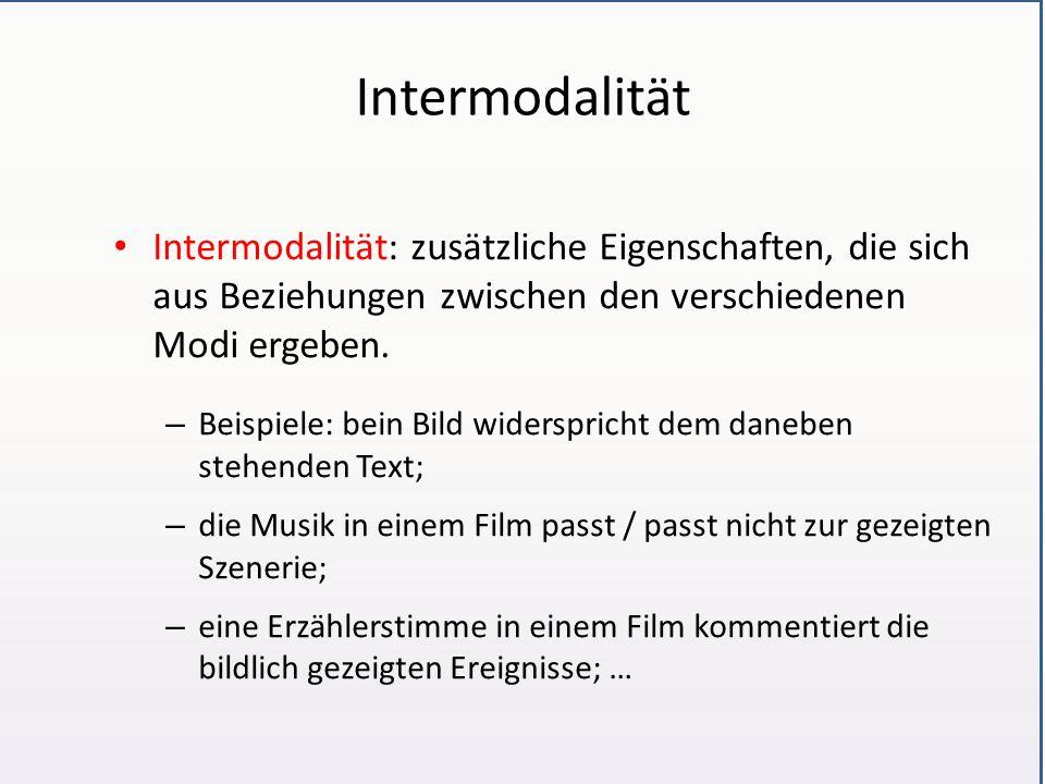 Intermodalität Intermodalität: zusätzliche Eigenschaften, die sich aus Beziehungen zwischen den verschiedenen Modi ergeben. – Beispiele: bein Bild wid