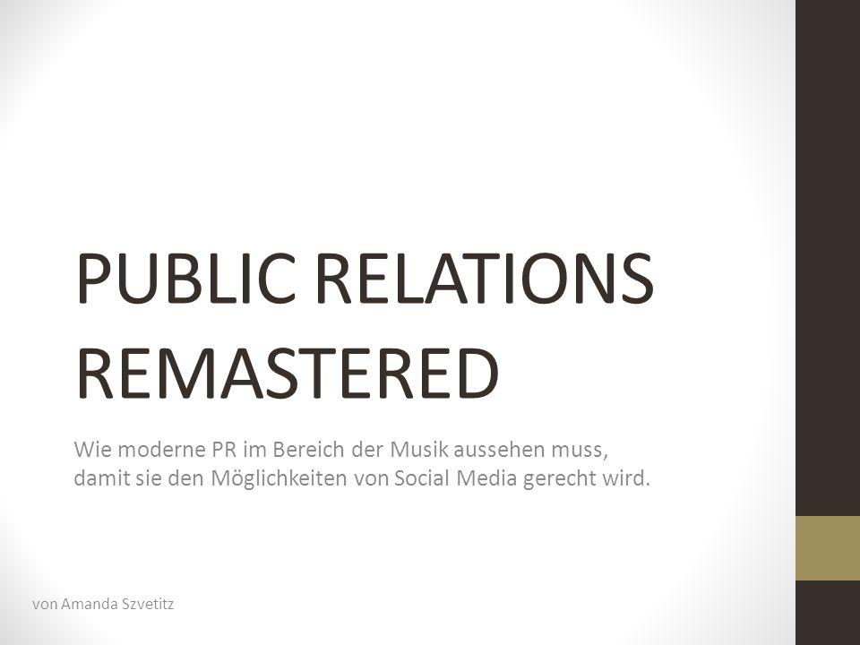 PUBLIC RELATIONS REMASTERED Wie moderne PR im Bereich der Musik aussehen muss, damit sie den Möglichkeiten von Social Media gerecht wird. von Amanda S
