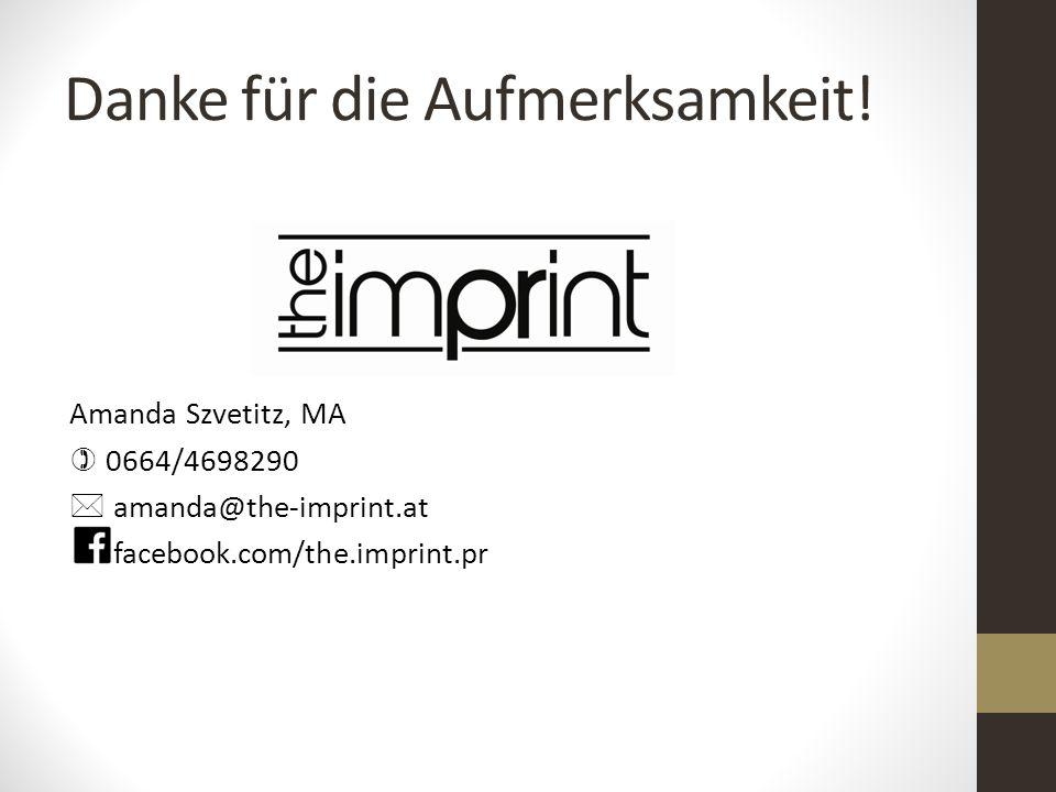 Danke für die Aufmerksamkeit! Amanda Szvetitz, MA  0664/4698290  amanda@the-imprint.at facebook.com/the.imprint.pr