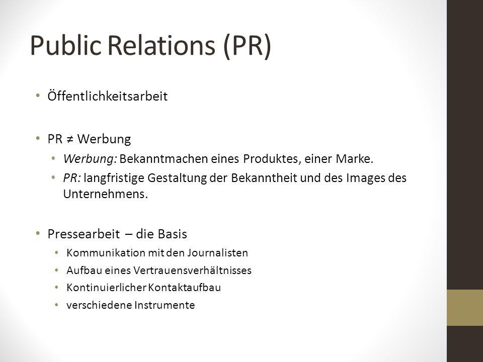 Public Relations (PR) Öffentlichkeitsarbeit PR ≠ Werbung Werbung: Bekanntmachen eines Produktes, einer Marke. PR: langfristige Gestaltung der Bekannth