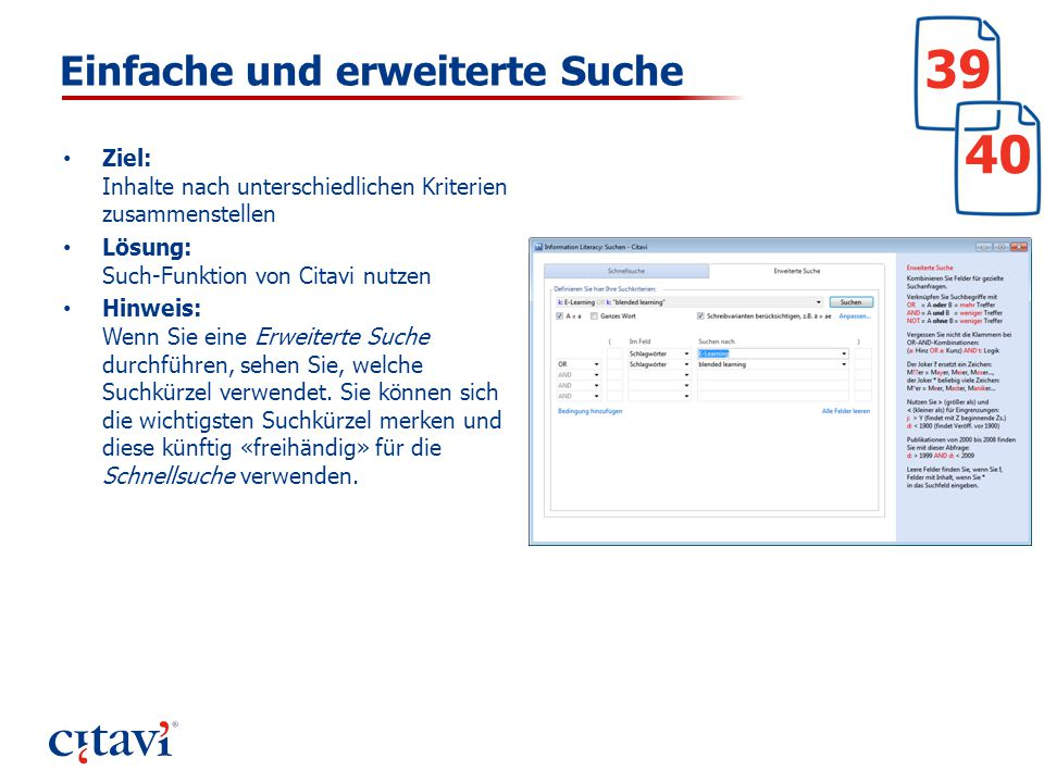 Einfache und erweiterte Suche Ziel: Inhalte nach unterschiedlichen Kriterien zusammenstellen Lösung: Such-Funktion von Citavi nutzen Hinweis: Wenn Sie eine Erweiterte Suche durchführen, sehen Sie, welche Suchkürzel verwendet.