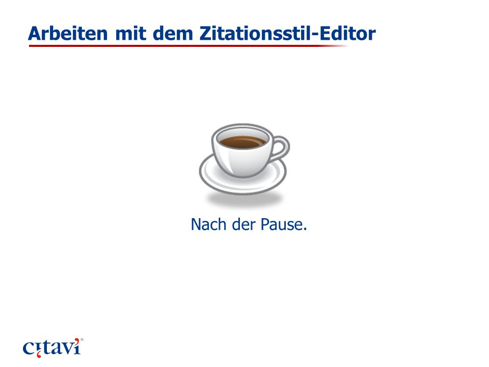 Arbeiten mit dem Zitationsstil-Editor Nach der Pause.