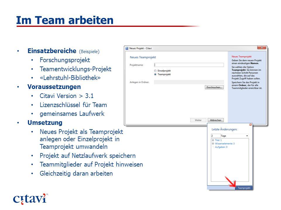 Im Team arbeiten Einsatzbereiche (Beispiele) Forschungsprojekt Teamentwicklungs-Projekt «Lehrstuhl-Bibliothek» Voraussetzungen Citavi Version > 3.1 Li