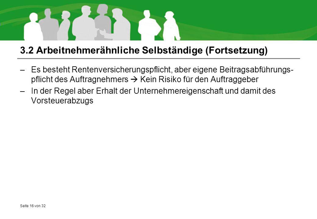 Seite 16 von 32 3.2 Arbeitnehmerähnliche Selbständige (Fortsetzung) –Es besteht Rentenversicherungspflicht, aber eigene Beitragsabführungs- pflicht de