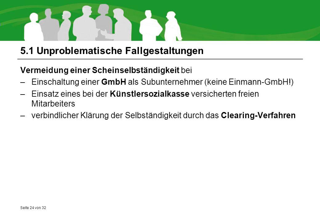 Seite 24 von 32 5.1 Unproblematische Fallgestaltungen Vermeidung einer Scheinselbständigkeit bei –Einschaltung einer GmbH als Subunternehmer (keine Ei