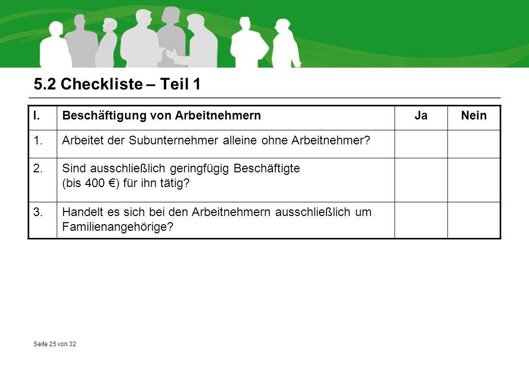 Seite 25 von 32 5.2 Checkliste – Teil 1 I.Beschäftigung von ArbeitnehmernJaNein 1.Arbeitet der Subunternehmer alleine ohne Arbeitnehmer? 2.Sind aussch