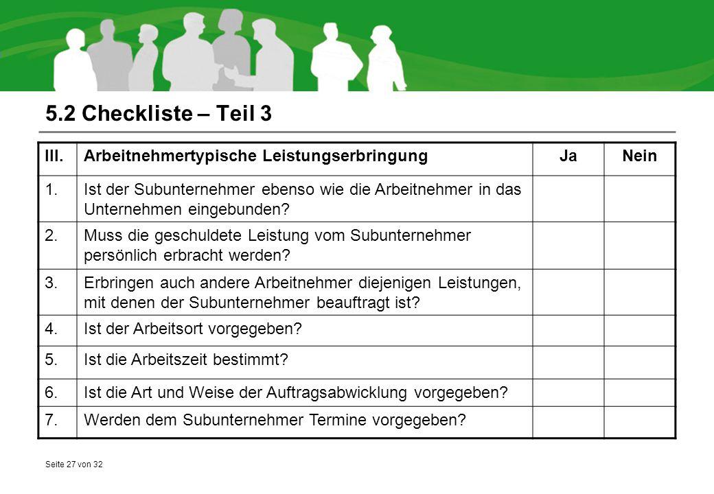 Seite 27 von 32 5.2 Checkliste – Teil 3 III.Arbeitnehmertypische LeistungserbringungJaNein 1.Ist der Subunternehmer ebenso wie die Arbeitnehmer in das