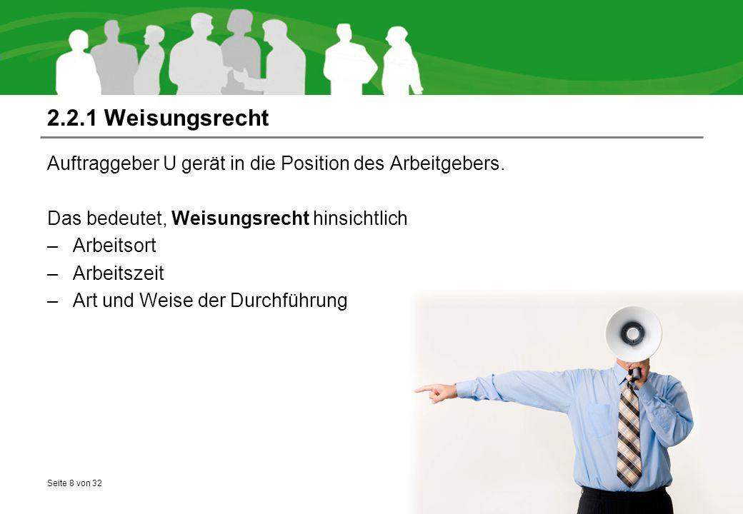 Seite 8 von 32 2.2.1 Weisungsrecht Auftraggeber U gerät in die Position des Arbeitgebers. Das bedeutet, Weisungsrecht hinsichtlich –Arbeitsort –Arbeit