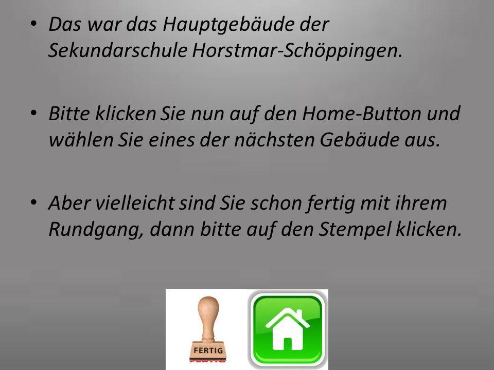 Das war das Hauptgebäude der Sekundarschule Horstmar-Schöppingen. Bitte klicken Sie nun auf den Home-Button und wählen Sie eines der nächsten Gebäude