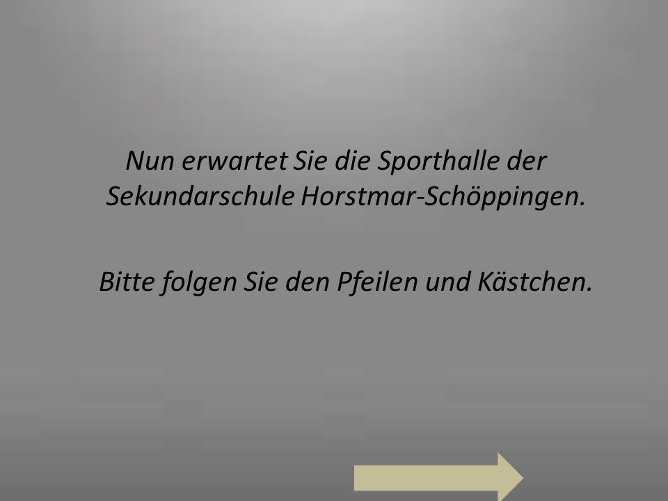 Nun erwartet Sie die Sporthalle der Sekundarschule Horstmar-Schöppingen. Bitte folgen Sie den Pfeilen und Kästchen.