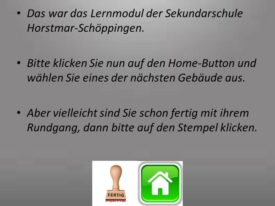 Das war das Lernmodul der Sekundarschule Horstmar-Schöppingen. Bitte klicken Sie nun auf den Home-Button und wählen Sie eines der nächsten Gebäude aus