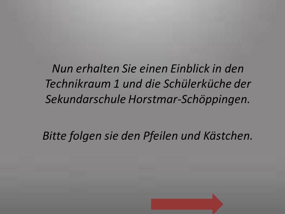 Nun erhalten Sie einen Einblick in den Technikraum 1 und die Schülerküche der Sekundarschule Horstmar-Schöppingen. Bitte folgen sie den Pfeilen und Kä