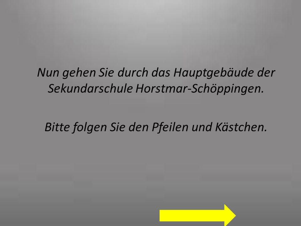 Nun gehen Sie durch das Hauptgebäude der Sekundarschule Horstmar-Schöppingen. Bitte folgen Sie den Pfeilen und Kästchen.