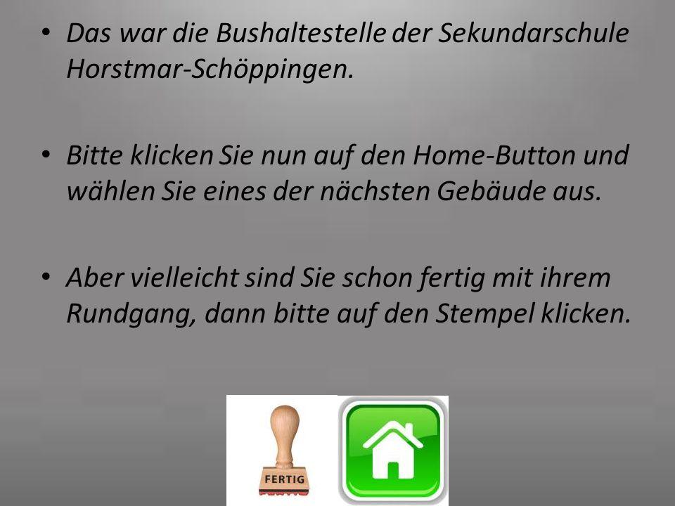 Das war die Bushaltestelle der Sekundarschule Horstmar-Schöppingen. Bitte klicken Sie nun auf den Home-Button und wählen Sie eines der nächsten Gebäud