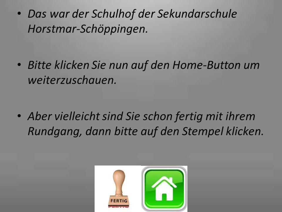 Das war der Schulhof der Sekundarschule Horstmar-Schöppingen. Bitte klicken Sie nun auf den Home-Button um weiterzuschauen. Aber vielleicht sind Sie s