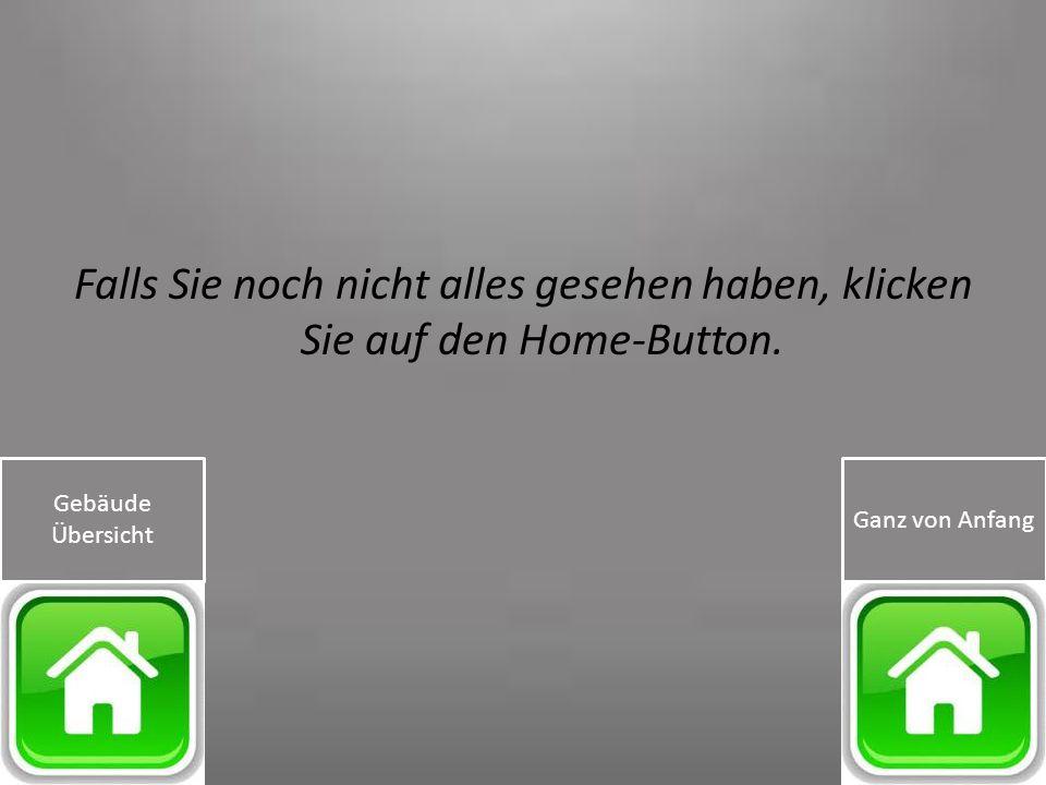 Falls Sie noch nicht alles gesehen haben, klicken Sie auf den Home-Button. Gebäude Übersicht Ganz von Anfang