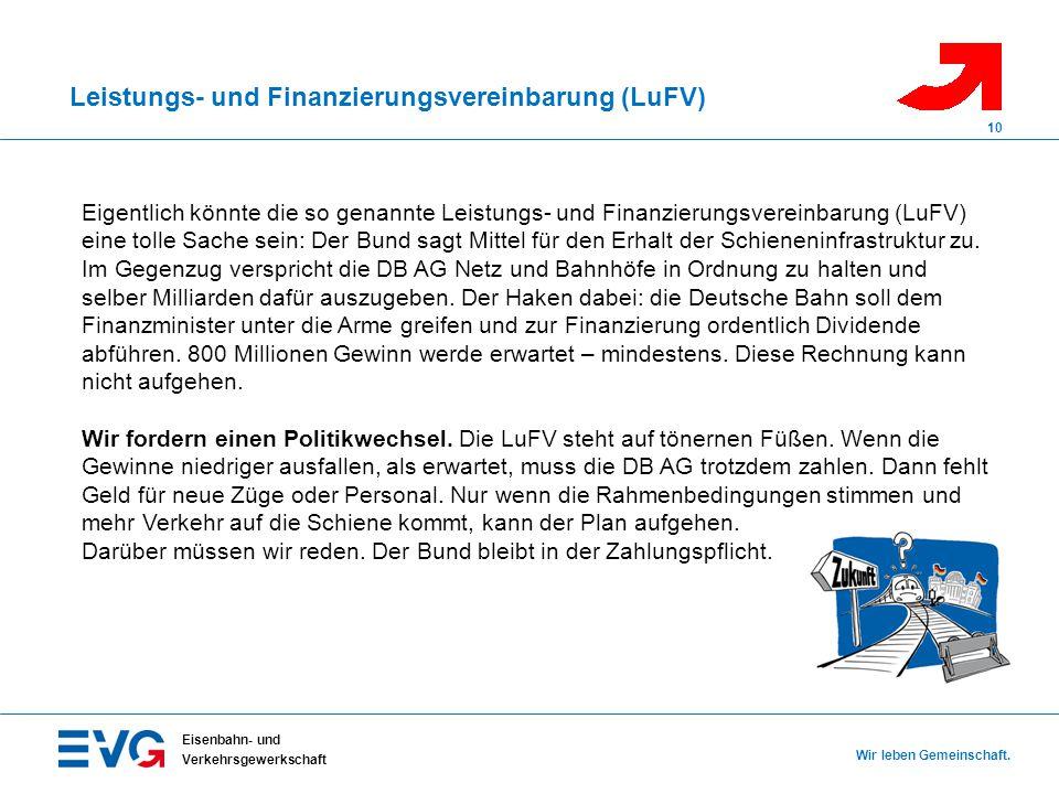 Leistungs- und Finanzierungsvereinbarung (LuFV) Eisenbahn- und Verkehrsgewerkschaft Wir leben Gemeinschaft. 10 Eigentlich könnte die so genannte Leist