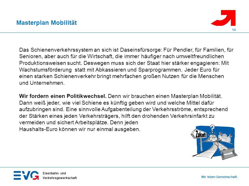 Masterplan Mobilität Eisenbahn- und Verkehrsgewerkschaft Wir leben Gemeinschaft. 14 Das Schienenverkehrssystem an sich ist Daseinsfürsorge: Für Pendle