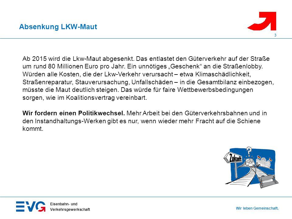 Absenkung LKW-Maut Eisenbahn- und Verkehrsgewerkschaft Wir leben Gemeinschaft. 3 Ab 2015 wird die Lkw-Maut abgesenkt. Das entlastet den Güterverkehr a