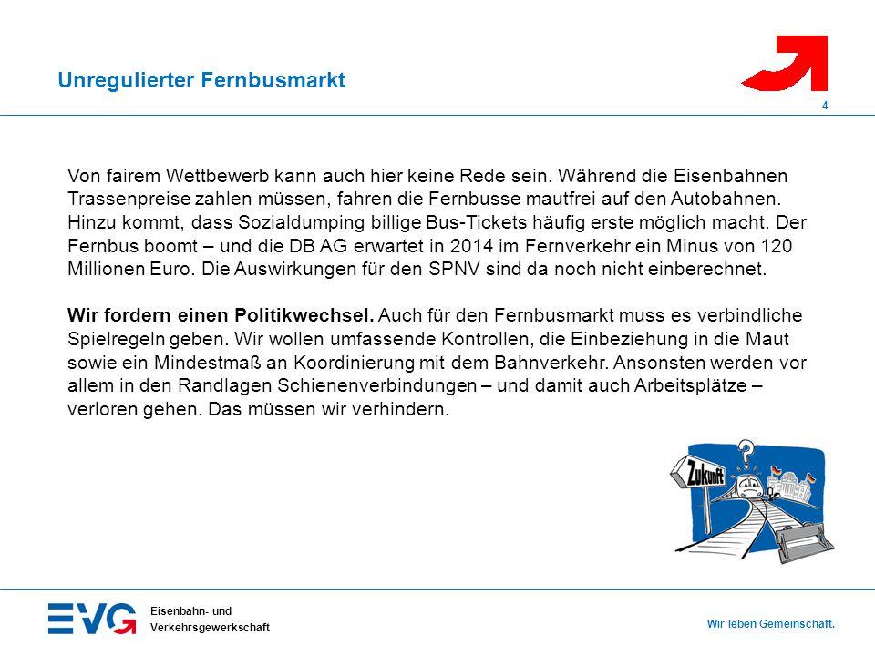 Unregulierter Fernbusmarkt Eisenbahn- und Verkehrsgewerkschaft Wir leben Gemeinschaft. 4 Von fairem Wettbewerb kann auch hier keine Rede sein. Während