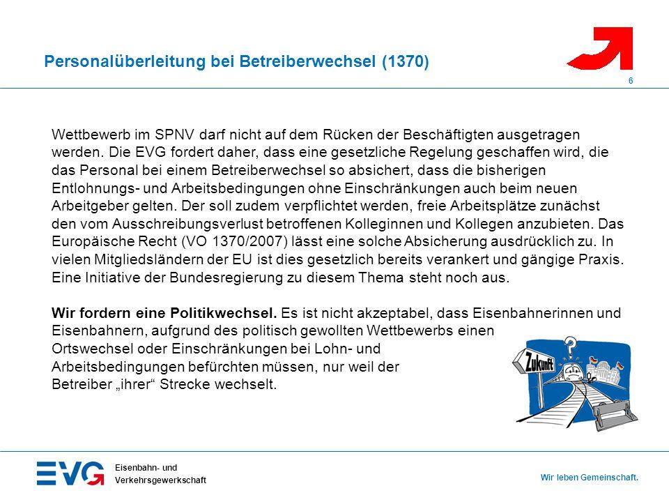 Personalüberleitung bei Betreiberwechsel (1370) Eisenbahn- und Verkehrsgewerkschaft Wir leben Gemeinschaft. 6 Wettbewerb im SPNV darf nicht auf dem Rü