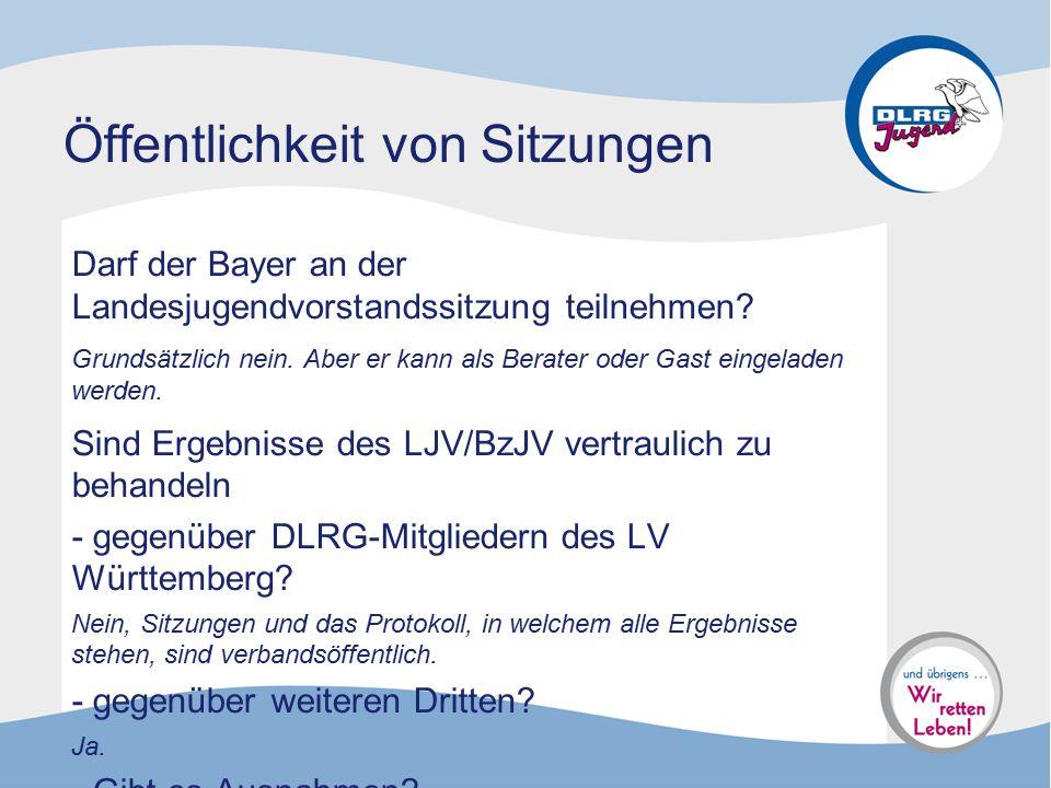Öffentlichkeit von Sitzungen Darf der Bayer an der Landesjugendvorstandssitzung teilnehmen? Grundsätzlich nein. Aber er kann als Berater oder Gast ein