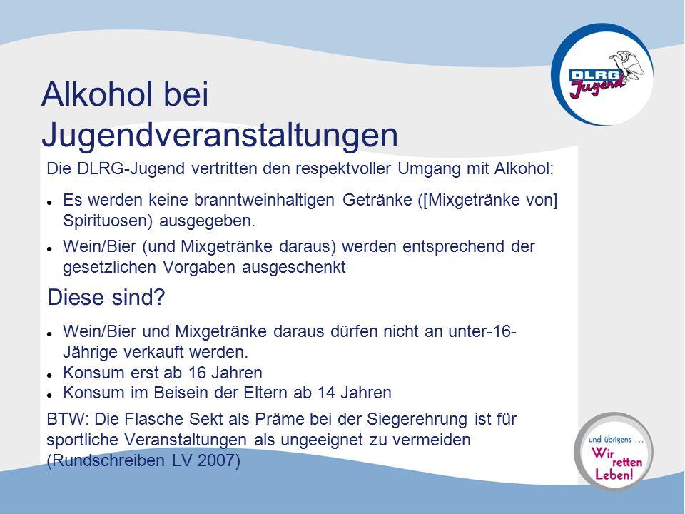 Alkohol bei Jugendveranstaltungen Die DLRG-Jugend vertritten den respektvoller Umgang mit Alkohol: Es werden keine branntweinhaltigen Getränke ([Mixge
