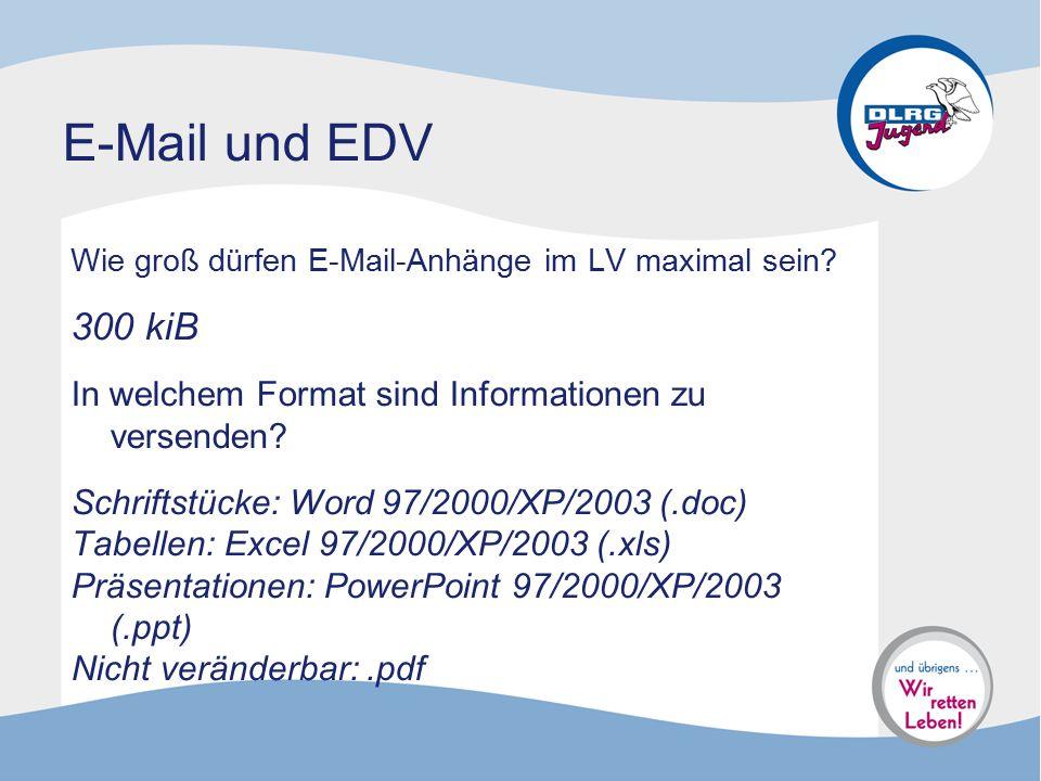 E-Mail und EDV Wie groß dürfen E-Mail-Anhänge im LV maximal sein? 300 kiB In welchem Format sind Informationen zu versenden? Schriftstücke: Word 97/20
