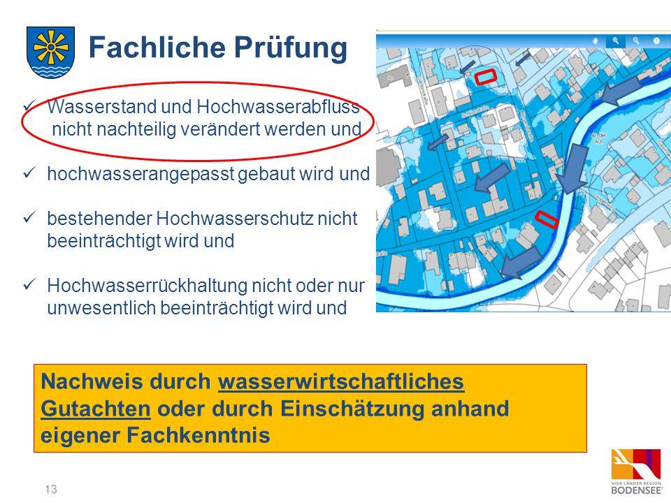 13 Fachliche Prüfung Wasserstand und Hochwasserabfluss nicht nachteilig verändert werden und hochwasserangepasst gebaut wird und bestehender Hochwasse