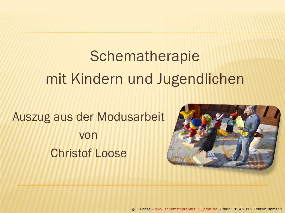 © C. Loose – www.schematherapie-für-kinder.de, Stand: 26.4.2015, Foliennummer 1www.schematherapie-für-kinder.de Schematherapie mit Kindern und Jugendl