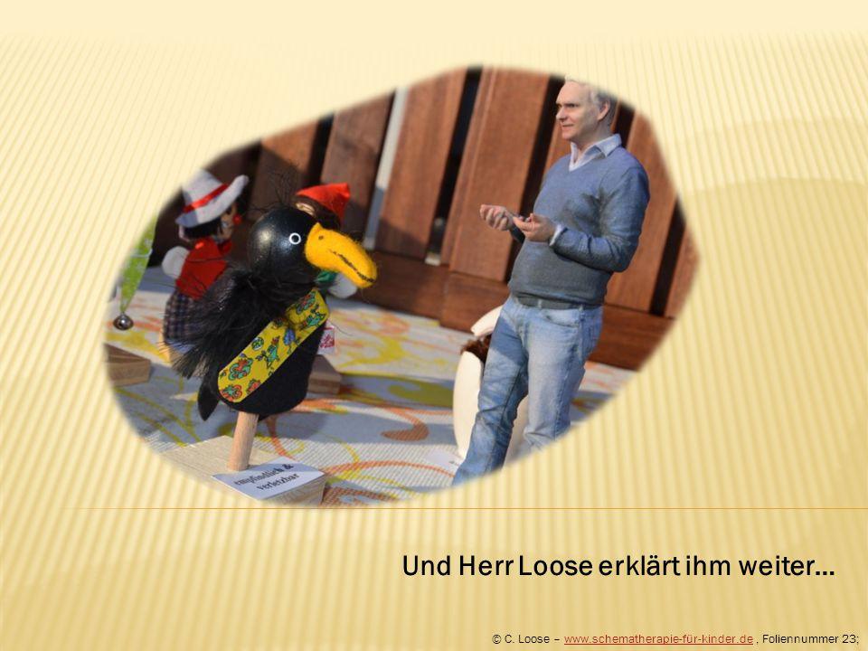 Und Herr Loose erklärt ihm weiter… © C. Loose – www.schematherapie-für-kinder.de, Foliennummer 23;www.schematherapie-für-kinder.de