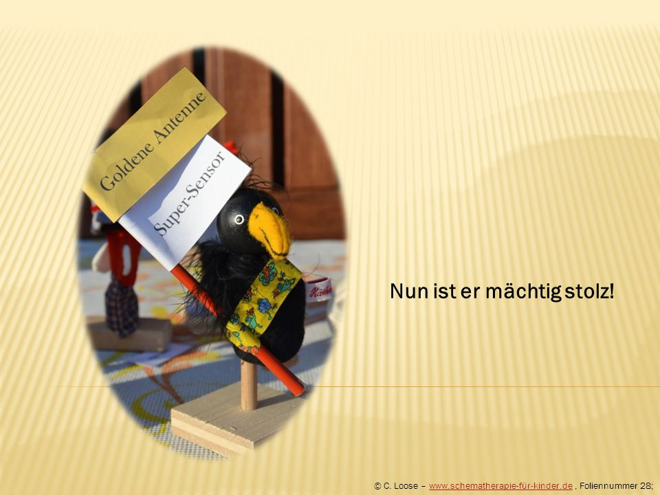 Nun ist er mächtig stolz! © C. Loose – www.schematherapie-für-kinder.de, Foliennummer 28;www.schematherapie-für-kinder.de