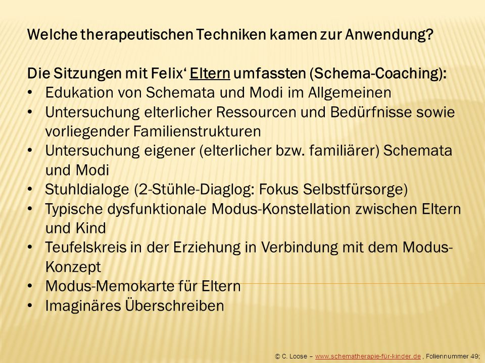 Welche therapeutischen Techniken kamen zur Anwendung? Die Sitzungen mit Felix' Eltern umfassten (Schema-Coaching): Edukation von Schemata und Modi im