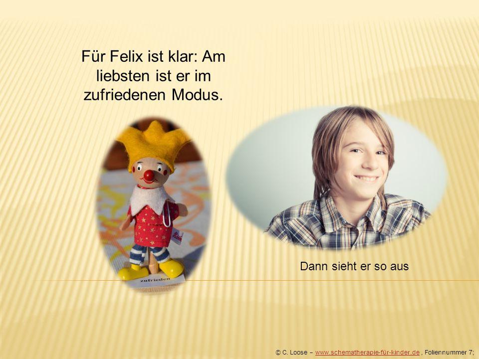 Für Felix ist klar: Am liebsten ist er im zufriedenen Modus. © C. Loose – www.schematherapie-für-kinder.de, Foliennummer 7;www.schematherapie-für-kind