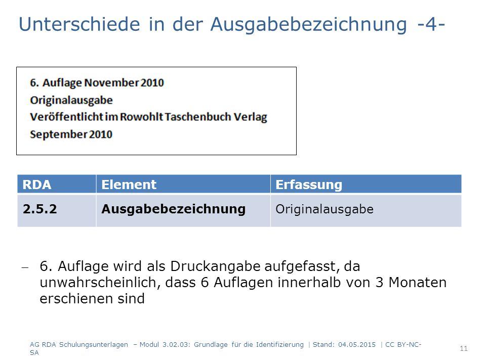 Unterschiede in der Ausgabebezeichnung -4- AG RDA Schulungsunterlagen – Modul 3.02.03: Grundlage für die Identifizierung | Stand: 04.05.2015 | CC BY-N
