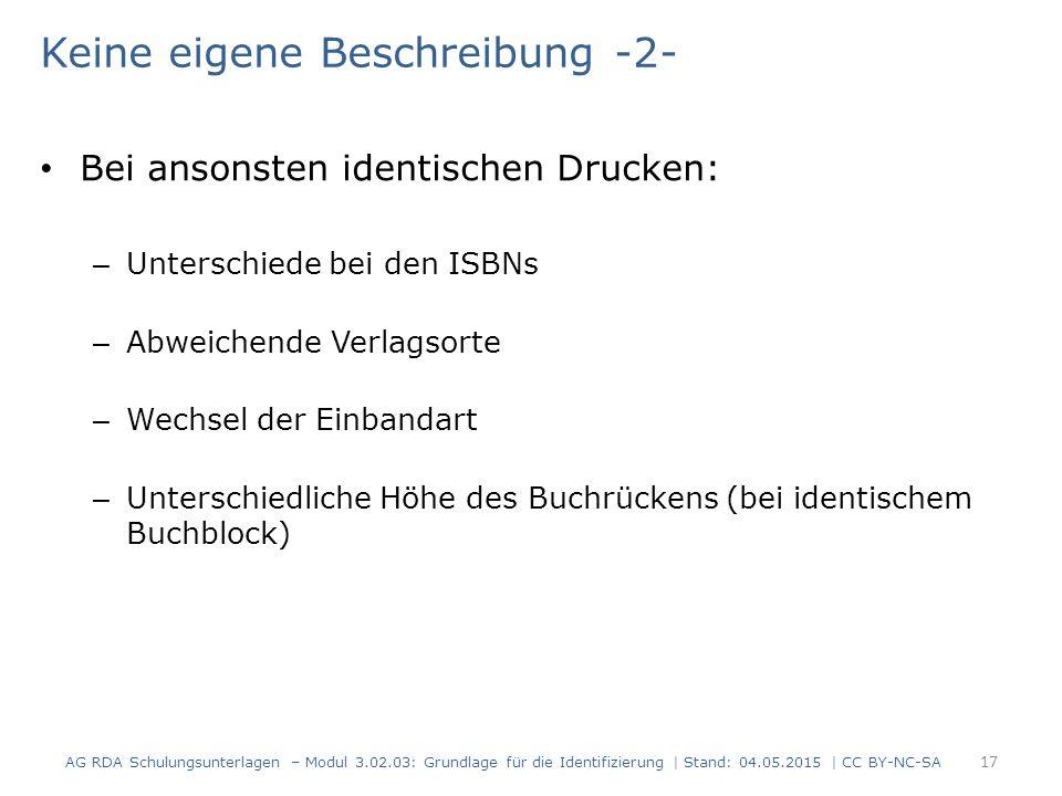 Keine eigene Beschreibung -2- Bei ansonsten identischen Drucken: – Unterschiede bei den ISBNs – Abweichende Verlagsorte – Wechsel der Einbandart – Unt