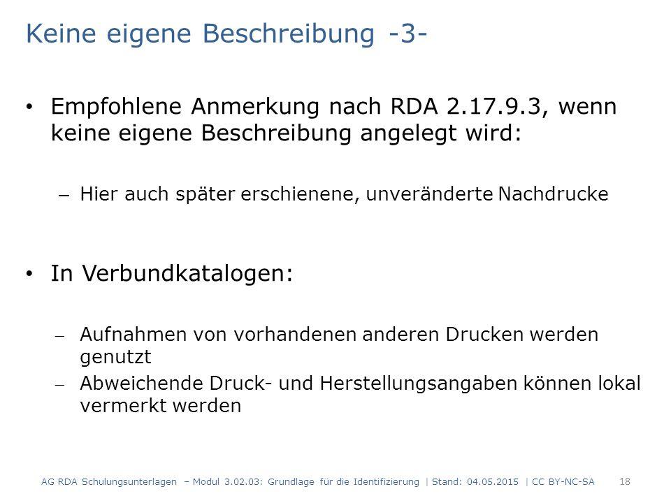 Keine eigene Beschreibung -3- Empfohlene Anmerkung nach RDA 2.17.9.3, wenn keine eigene Beschreibung angelegt wird: – Hier auch später erschienene, un