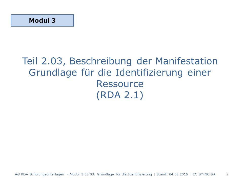 Teil 2.03, Beschreibung der Manifestation Grundlage für die Identifizierung einer Ressource (RDA 2.1) Modul 3 AG RDA Schulungsunterlagen – Modul 3.02.