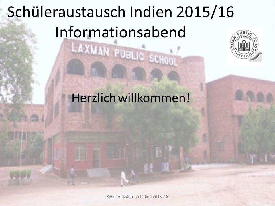 Schüleraustausch Indien 2015/16 Schüleraustausch Indien 2015/16 Informationsabend Herzlich willkommen!